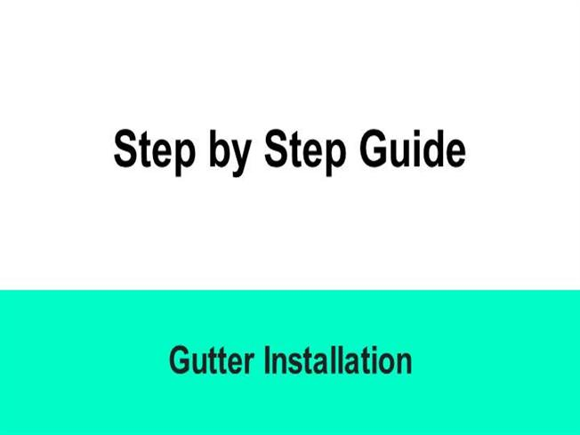 Step By Step Gutter Installation Guide Authorstream