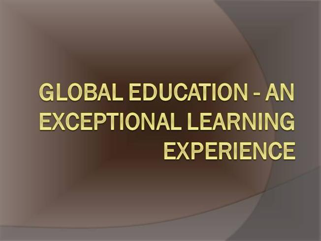 Global Education - an Exceptional Learning Experience ...