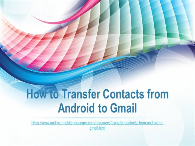 how to transfer contacts from android to iphone how to transfer contacts from android to gmail authorstream 1564