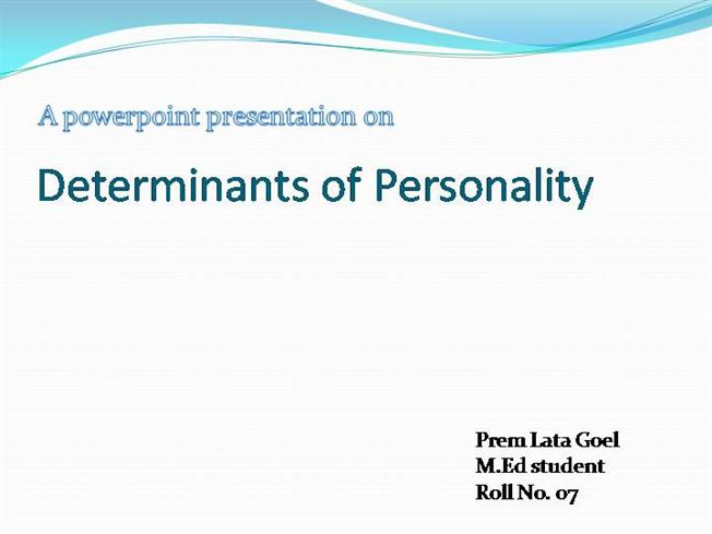 understanding the key determinants of personality A person's environment and their upbringing can also contribute to his or her personality a somewhat new idea behind personality determinates is situation often a person will act differently if you're interested in better understanding your co-workers and yourself, check out lisa mahar's.