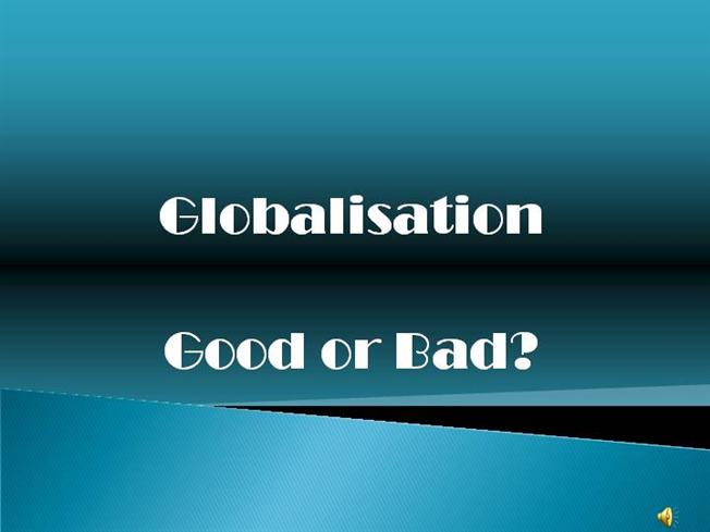 Is globalization a good or a bad thing?