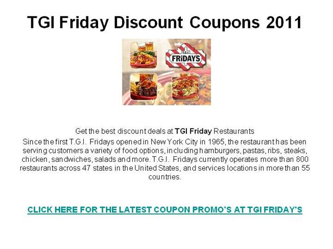 TGI Friday's Printable Coupons November 3, , Admin, Restaurants, TGI Friday's, Our family loves to go to TGI Friday's for some great food and casual dining or to celebrate a special occasion or just because we love great burgers!