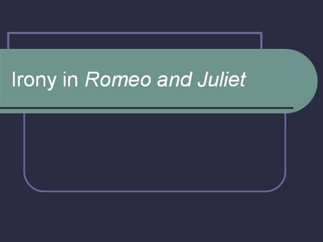 Irony in romeo and juliet authorstream for Romeo and juliet powerpoint template