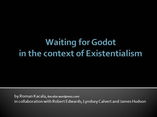waiting for godot existentialism essay Existentialism essay existentialism in waiting for godot - 951 words existentialism is a philosophy that repudiates the idea of religion or any 'supreme.